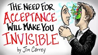 the NEED for Acceptance Will Make You INVISIBLE - Jim Carrey YouTube Videos