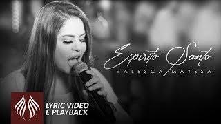 Valesca Mayssa   Espírito Santo [Lyric vídeo e Playback]