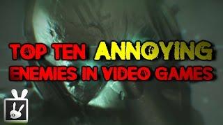 Top Ten Annoying Enemies in Video Games