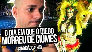 O DIA QUE DIEGO MORREU DE CIÚMES #SÃOJOÃODATHAY