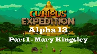 The Curious Expedition - Alpha 13 - Part 1 - Mary Kingsley