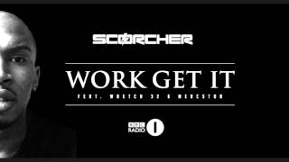 Scorcher - 'Work Get It' feat. Wretch 32, Mercston & Ari BBC Radio One Mistajam Exclusive First Play