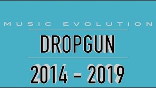 DROPGUN: MUSIC EVOLUTION (2014 - 2019)
