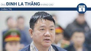 Ông Đinh La Thăng kháng cáo | VTC1