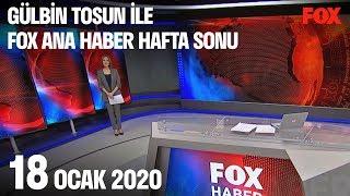 18 Ocak 2020 Gülbin Tosun ile FOX Ana Haber Hafta Sonu