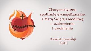 Msza święta z modlitwą o uzdrowienie i uwolnienie - 15.12.2018