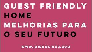 Guest Friendly Home - Melhorias para o seu futuro by iZiBookings
