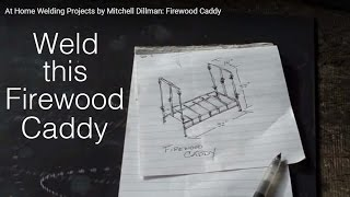 At Home Welding Projects By Mitchell Dillman: Firewood Caddy