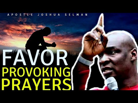 APOSTLE JOSHUA SELMAN | DANGEROUS PRAYERS TO PROVOKE FAVOR IN DIFFICULT TIMES