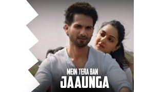 tera-ban-jaunga-remix---new-trending-whatsapp-status-mein-tera-ban-jaunga-kabir-singh-new-status