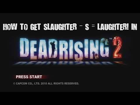 How to get Slaughter - s = laughter in Dead rising 2 |