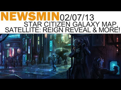 Newsmin - 02/07/13 - Star Citizen Galaxy Map, Satellite: Reign Kickstarter & More!