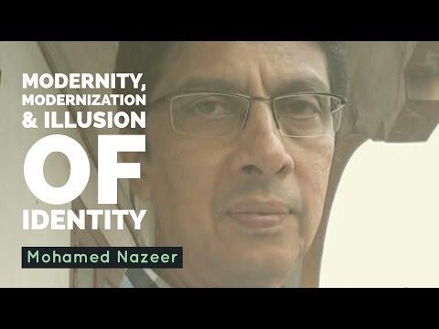Modernity, Modernization and Illusion of Identity - Mohamed Nazeer