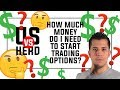 How Much Money Do I Need To Start Trading Options?