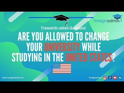 Are you allowed to change your university while studying in the United States? | FAQ | ForeignAdmits