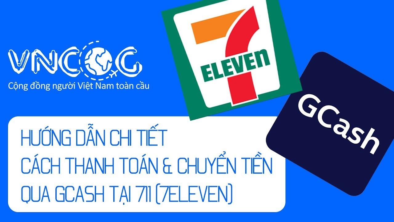 Hướng dẫn thanh toán & chuyển tiền qua GCash tại 711 (7eleven)