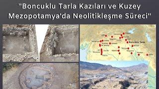 Dr. Ergül KODAŞ ''Boncuklu Tarla Kazıları ve Kuzey Mezopotamya'da Neolitikleşme Süreci''