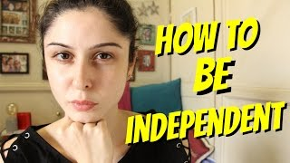 HOW TO BE INDEPENDENT!
