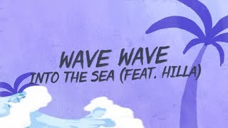 Wave Wave - Into The Sea (Lyrics) ft. HILLA