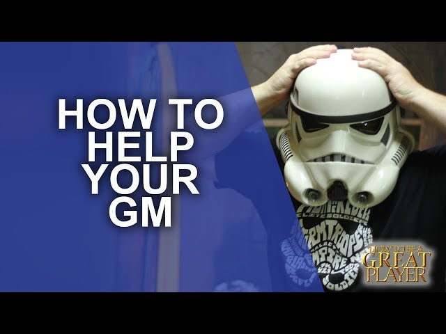 How to help your GM or DM create an amazing game!