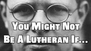 You Might Not Be A Lutheran If...