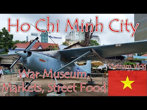 Ho Chi Minh City, War Museum, Markets and Street Food