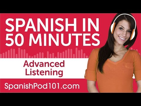 50 Minutes of Advanced Spanish Listening Comprehension
