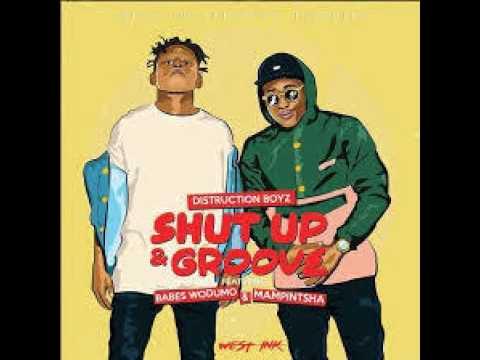 Distruction Boyz - Shut Up & Groove Feat. Babes Wodumo & Mampintsha