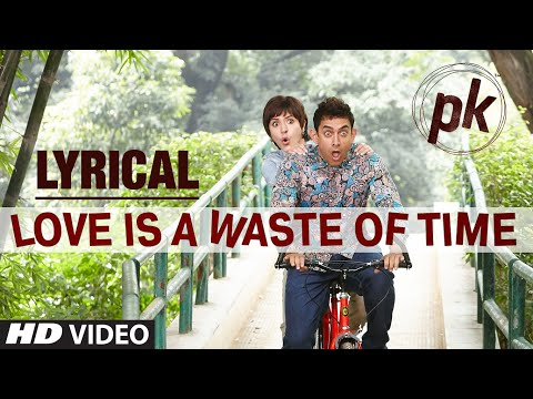 'Love is a Waste of Time' Full Song with LYRICS | PK | Aamir Khan | Anushka Sharma | T-series