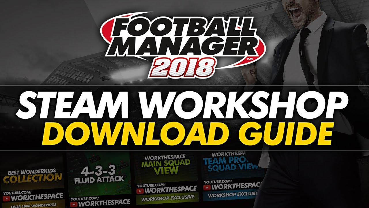 FM18 Steam Workshop Guide | Football Manager 2018