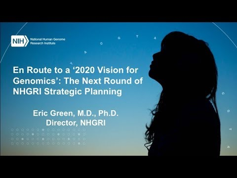 """En Route to a """"2020 Vision for Genomics"""": The Next Round of NHGRI Strategic Planning - Eric Green"""
