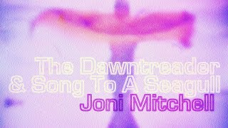 Joni Mitchell - The Dawntreader & Song to a Seagull