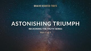 Eric Ludy - Astonishing Triumph - (Reckoning the Truth Series)