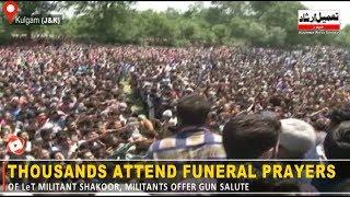 Thousands attend funeral prayers of LeT militant Shakoor, militants offer gun salute