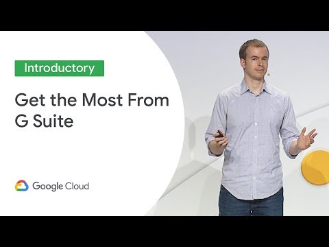 How To Get The Most From Your G Suite Investment (Cloud Next '19)