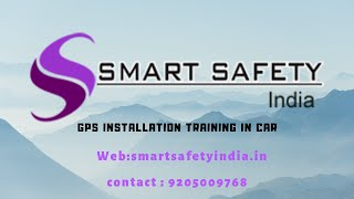 GPS Installation Training Car GPS Tracking System Delhi by Smart Safety India