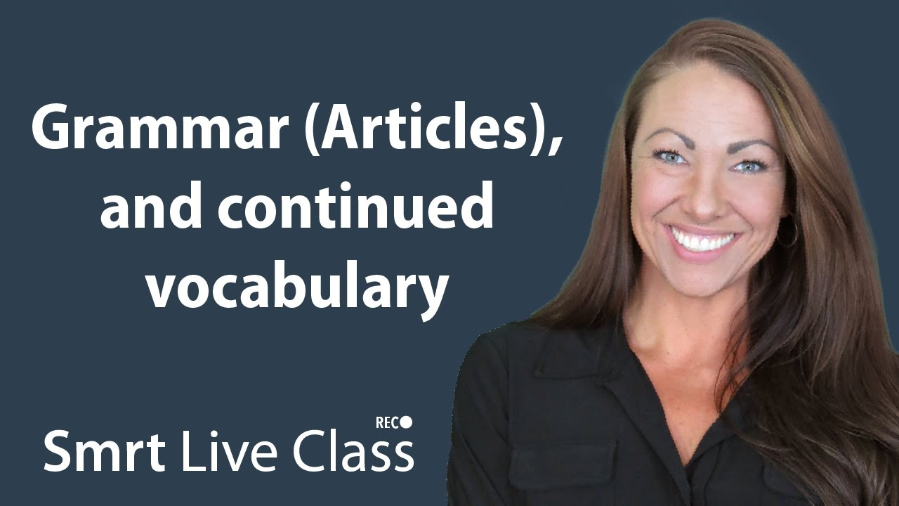 Grammar (Articles), and continued vocabulary - Pre-Intermediate English with Abby #41