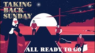 Taking Back Sunday - All Ready To Go