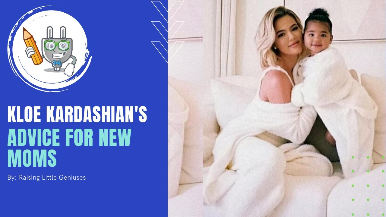 Kloe Kardashian- Top 4 Parenting Tips