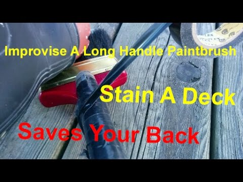 How To Improvise A Long Handle Paintbrush To Save Your Back When Staining Tutorial