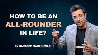 How to be an All-Rounder in life By Sandeep Maheshwari  Hindi