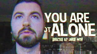 YOU ARE NOT ALONE | A Short Film by Jarod With