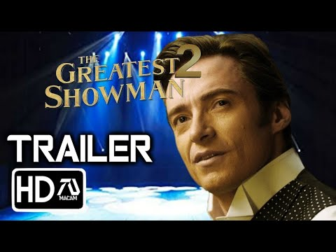 The Greatest Showman 2 [HD] Trailer - Hugh Jackman, Zack Efron (Fan Made)