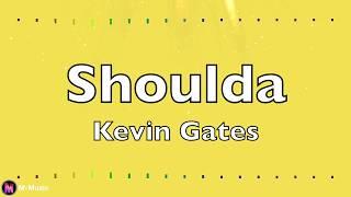 Kevin Gates - Shoulda (Lyric video)