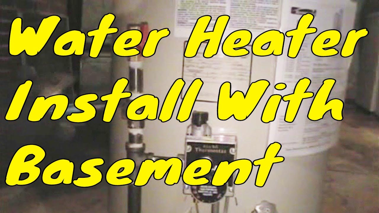 Water heater install with basement 1 of 12 youtube