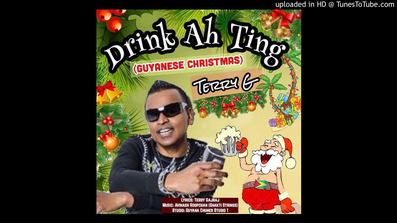 GUYANESE CHRISTMAS ( Drink Ah Ting ) Terry Gajraj