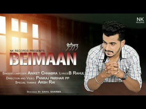Beimaan (Full song ) | Aniket chhabra | NK Records | Latest romentic song 2018