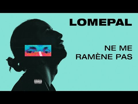 Lomepal - Ne me ramène pas (lyrics video)
