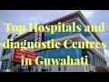 Top Hospitals and Diagnostics Center in Guwahati