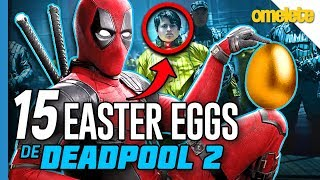 15 EASTER EGGS DE DEADPOOL 2 | Omelista